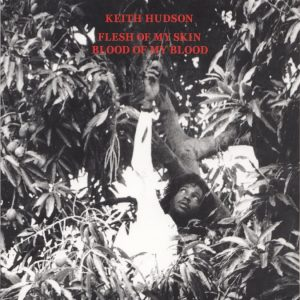 Keith Hudson - The Black Breast Has Produced Her Best,Flesh Of My Skin Blood Of My Blood